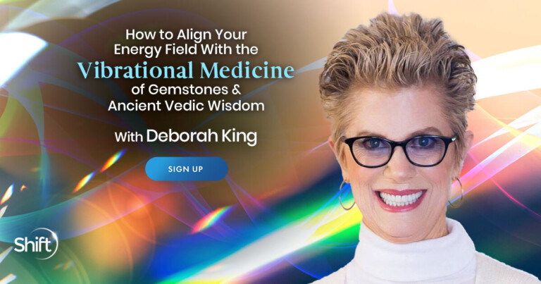 How to Align Your Energy Field With the Vibrational Medicine of Gemstones & Ancient Vedic Wisdom with Deborah King