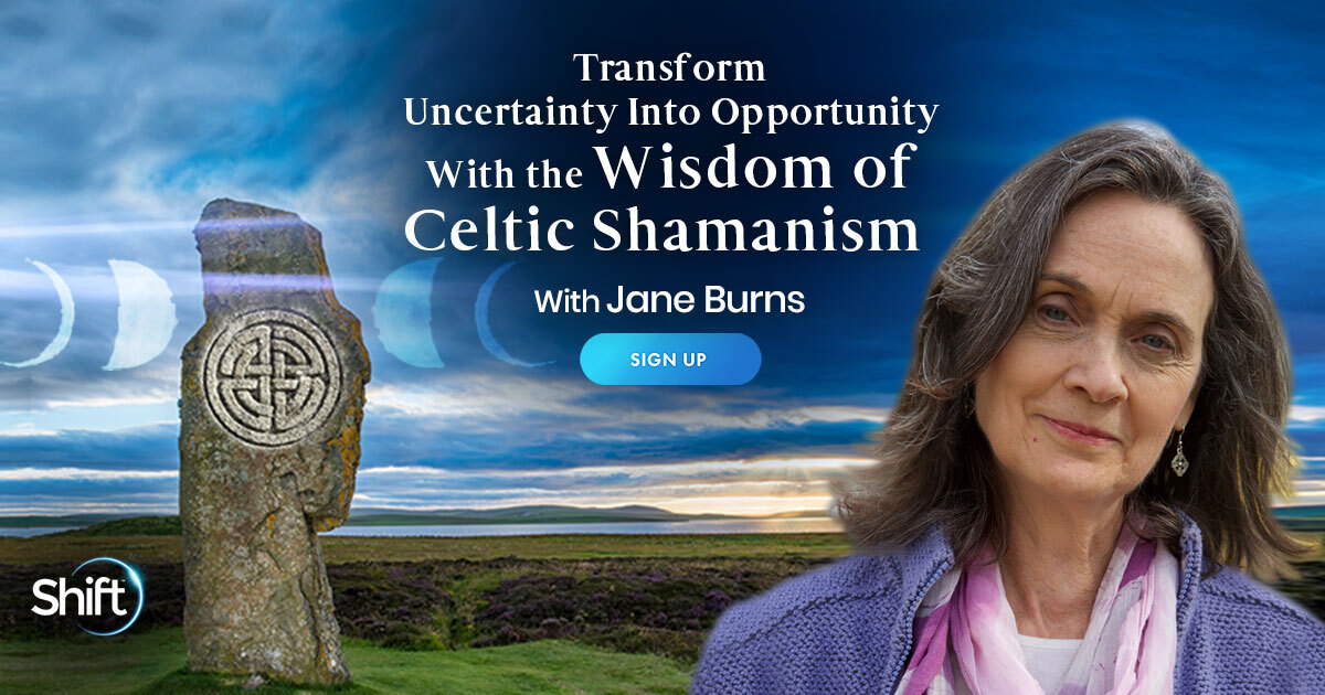 Transform Uncertainty Into Opportunity With the Wisdom of Celtic Shamanism with Jane Burns