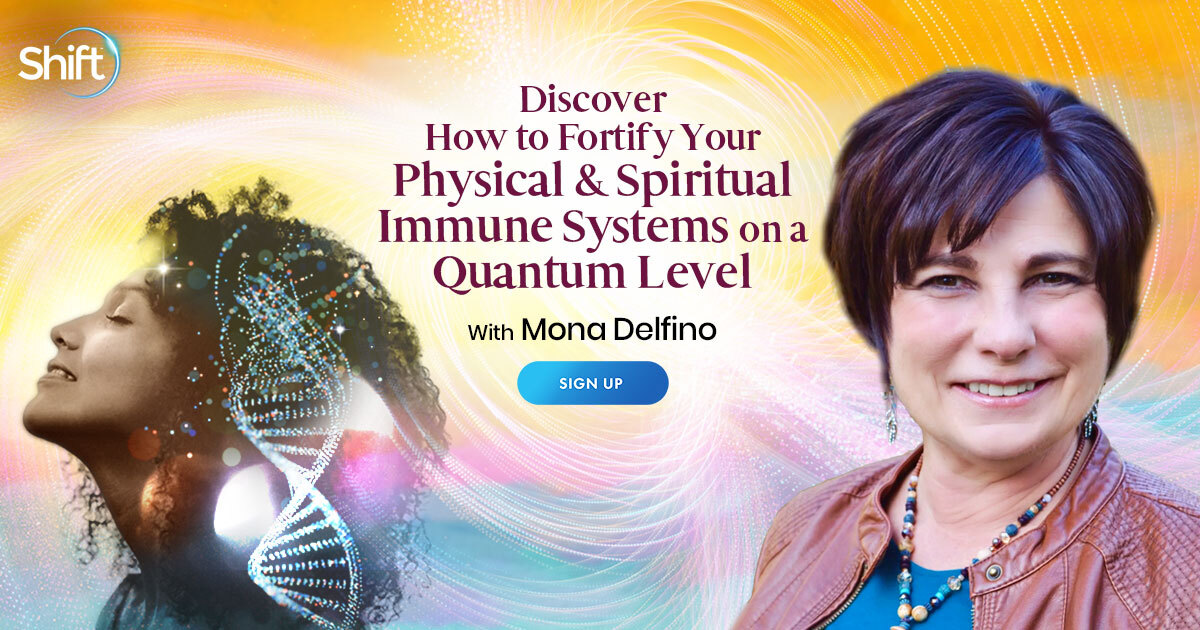 Discover How to Fortify Your Physical & Spiritual Immune Systems on a Quantum Level with Mona Delfino